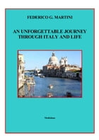 AN UNFORGETTABLE JOURNEY THROUGH ITALY AND LIFE by Federico G. Martini