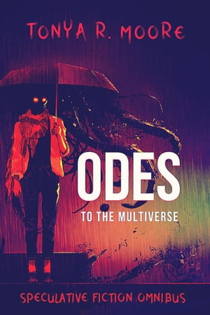 Odes to the Multiverse by Tonya R. Moore