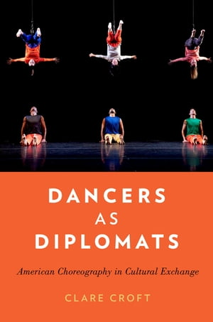 Dancers as Diplomats American Choreography in Cultural Exchange