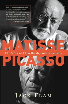 Book Matisse And Picasso: The Story Of Their Rivalry And Friendship by Jack Flam