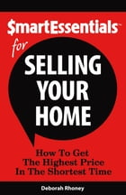 SMART ESSENTIALS FOR SELLING YOUR HOME: How To Get The Highest Price In The Shortest Time by Deborah Rhoney