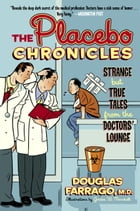 The Placebo Chronicles: Strange But True Tales From the Doctors' Lounge by Douglas Farrago, M.D.