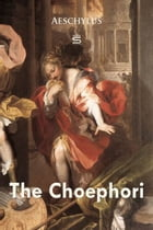The Choephori by Aeschylus