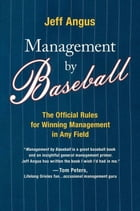 Management by Baseball: The Official Rules for Winning Managemen by Jeff Angus