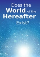 Does the World of the Hereafter exist?: Islamic Books on the Quran, the Hadith and the Prophet Muhammad by Maulana Wahiduddin Khan