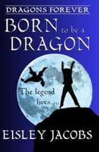 Born to be a Dragon by Eisley Jacobs