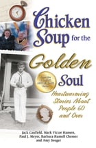 Chicken Soup for the Golden Soul: Heartwarming Stories About People 60 and Over by Jack Canfield