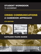 Student Workbook to Accompany Crisis Communications: A Casebook Approach