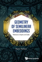 Geometry of Semilinear Embeddings: Relations to Graphs and Codes by Mark Pankov