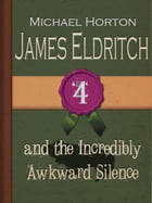 James Eldritch and the Incredibly Awkward Silence: James Eldritch, #4 by Michael Horton