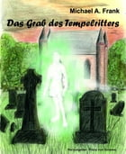 Das Grab des Tempelritters by Michael A. Frank