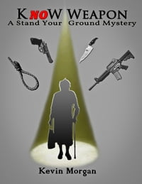 Know Weapon: A Stand Your Ground Mystery