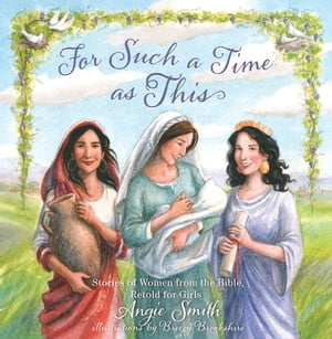 For Such a Time as This Stories of Women from the Bible,  Retold for Girls