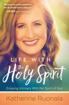 Life With the Holy Spirit: Enjoying Intimacy With the Spirit of God by Katherine Ruonala