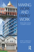 Making Work and Family Work: From hard choices to smart choices
