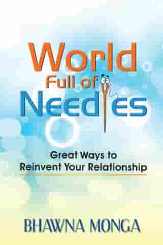 World Full of Needles: Great Ways to Reinvent Your Relationship by Bhawna Monga