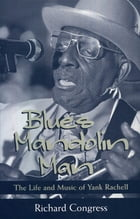 Blues Mandolin Man: The Life and Music of Yank Rachell by Richard Congress