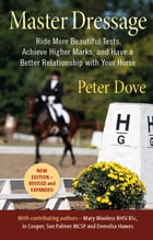 MASTER DRESSAGE: RIDE MORE BEAUTIFUL TESTS, ACHIEVE HIGHER MARKS AND HAVE A BETTER RELATIONSHIP WITH YOUR HORSE by PETER DOVE