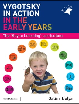 Book Vygotsky in Action in the Early Years: The 'Key to Learning' Curriculum by Dolya, Galina