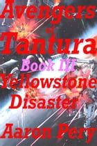 Avengers of Tantura: Yellowstone Disaster by Aaron Pery
