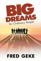 Big Dreams for Ordinary People by Fred Geke