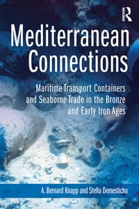 Mediterranean Connections: Maritime Transport Containers and Seaborne Trade in the Bronze and Early…