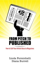 From Pitch to Published: How to Sell Your Article Ideas to Magazines by Diana Burrell