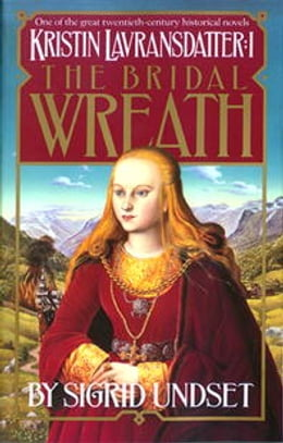Book The Bridal Wreath: Kristin Lavransdatter, Vol.1 by Sigrid Undset
