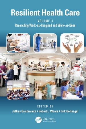 Resilient Health Care,  Volume 3 Reconciling Work-as-Imagined and Work-as-Done