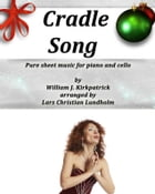 Cradle Song Pure sheet music for piano and cello by William J. Kirkpatrick arranged by Lars Christian Lundholm by Pure Sheet music