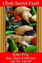 Stir-Fry: Easy, Quick & Delicious - Low-Fat, Low-Cal by Chefs Secret Vault