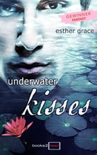 Underwater Kisses by Esther Grace