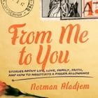 From Me to You: Stories about Life, Love, Family, Faith, and How to Negotiate a Bigger Allowance by Norman Aladjem