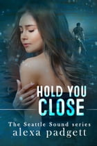 Hold You Close by Alexa Padgett