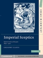 Imperial Sceptics: British Critics of Empire, 1850–1920