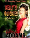 Kelly's Quickies Volume 1 - 10 Naughty Erotic Tales 0d540a29-95e5-4666-ae39-39ae4ef445c3
