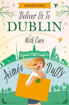 Deliver to Dublin...With Care (Summer Flings, Book 7) by Aimee Duffy