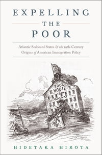 Expelling the Poor: Atlantic Seaboard States and the Nineteenth-Century Origins of American…