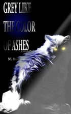 Grey Like the Color of Ashes by NL Bradbury