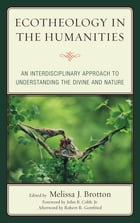 Ecotheology in the Humanities: An Interdisciplinary Approach to Understanding the Divine and Nature