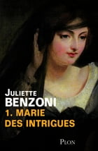 Marie des intrigues - Tome 1 by Juliette BENZONI