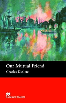Book Our Mutual Friend: Upper Intermediate ELT/ESL Graded Reader by Dickens, Charles