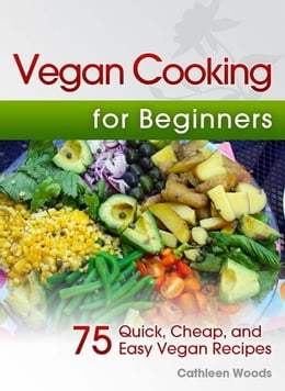 Book Vegan Cooking for Beginners: 75 Quick, Cheap, and Easy Vegan Recipes by Cathleen Woods