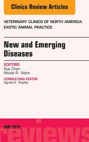 New and Emerging Diseases,  An Issue of Veterinary Clinics: Exotic Animal Practice,