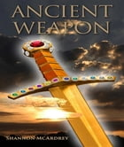 Ancient Weapon by Shannon McArdrey