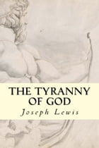 The Tyranny of God by Joseph Lewis