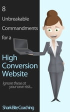 8 Unbreakable Commandments for a High Conversion Website by Cassandra Fenyk