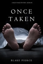 Once Taken (a Riley Paige Mystery--Book #2) by Blake Pierce
