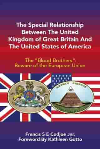 """The Special Relationship Between the United Kingdom of Great Britain and the United States of America: The """"Blood Brothers"""": Beware of the European Union"""