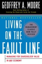 Living on the Fault Line, Revised Edition: Managing for Shareholder Value in Any Economy by Geoffrey A. Moore